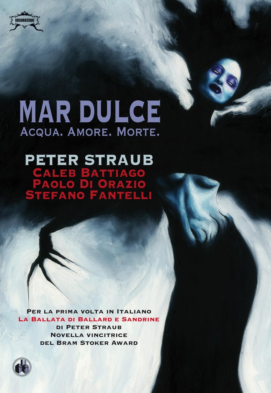 """""""MAR DULCE: Acqua. Amore. Morte"""" di Peter Straub, Caleb Battiago, Paolo Di Orazio, Stefano Fantelli - SPEDIZIONE GRATUITA"""