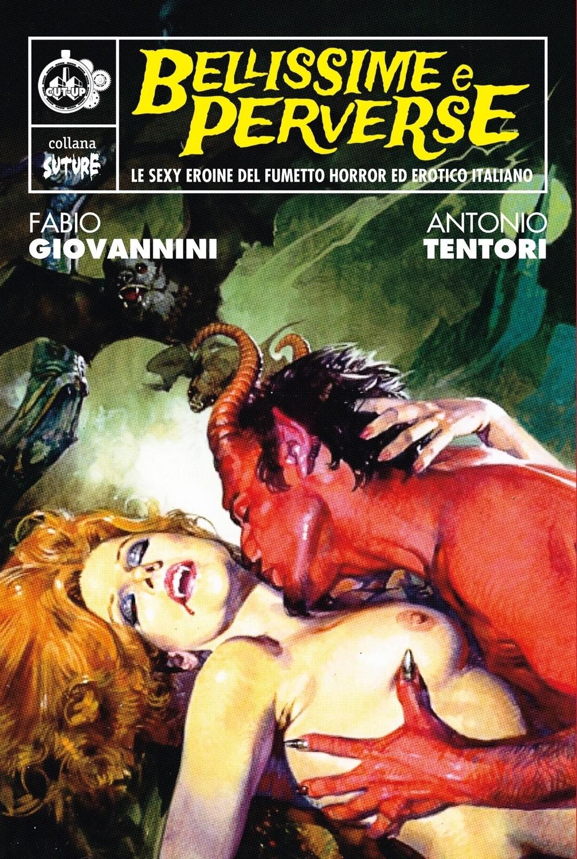 """""""BELLISSIME E PERVERSE: Le sexy eroine del fumetto Horror ed Erotico italiano"""" di Antonio Tentori e Fabio Giovannini - SPEDIZIONE GRATUITA"""