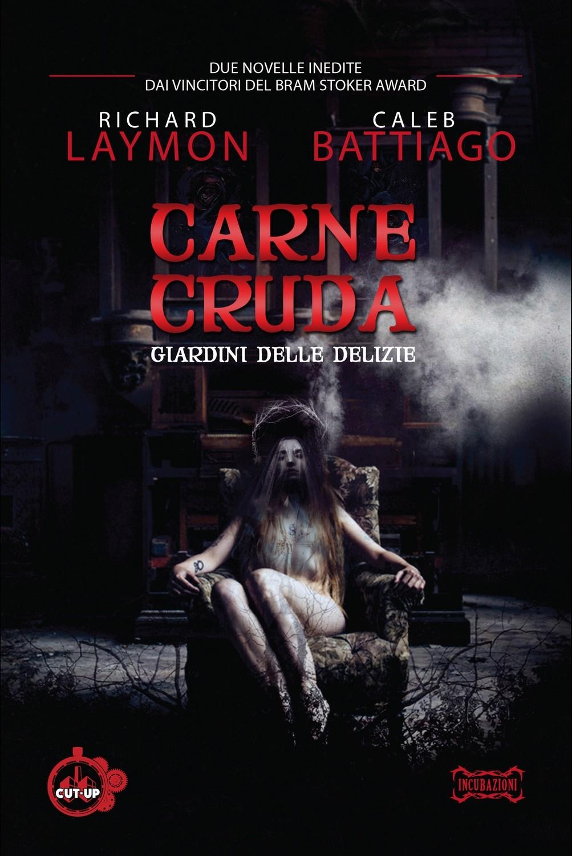 """""""CARNE CRUDA: Giardini delle delizie"""" di Richard Laymon e Caleb Battiago - SPEDIZIONE GRATUITA"""