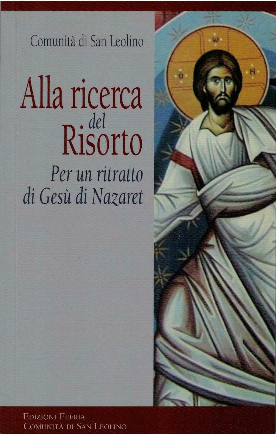 Alla ricerca del Risorto - Per un ritratto di Gesù di Nazaret (Comunità di San Leolino)