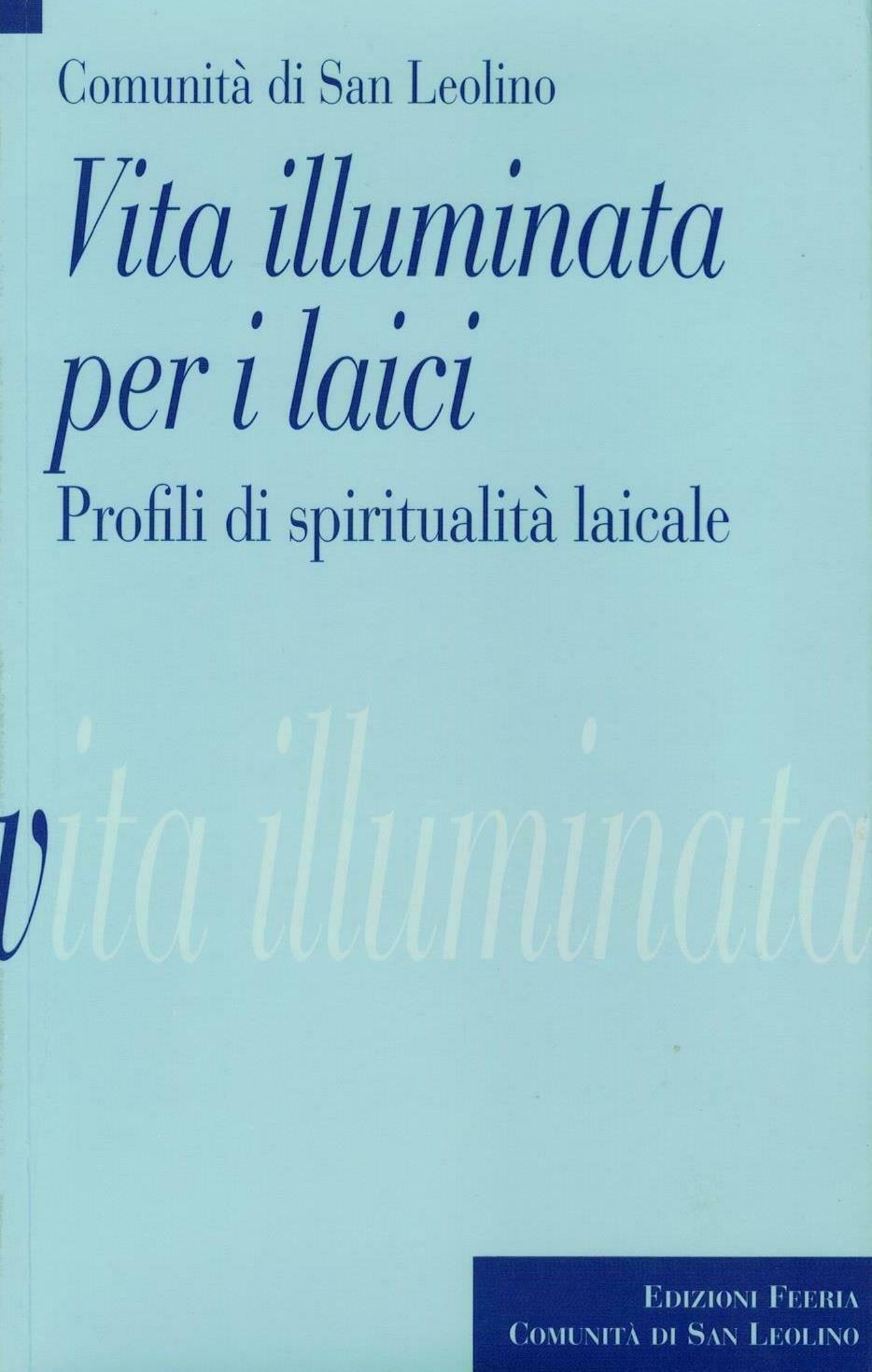 Vita illuminata per i laici - Profili di spiritualità laicale (Comunità di San Leolino)