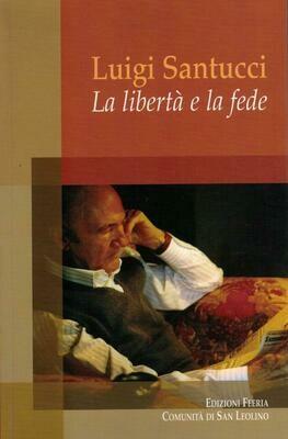 Luigi Santucci - La libertà e la fede (Autori vari)