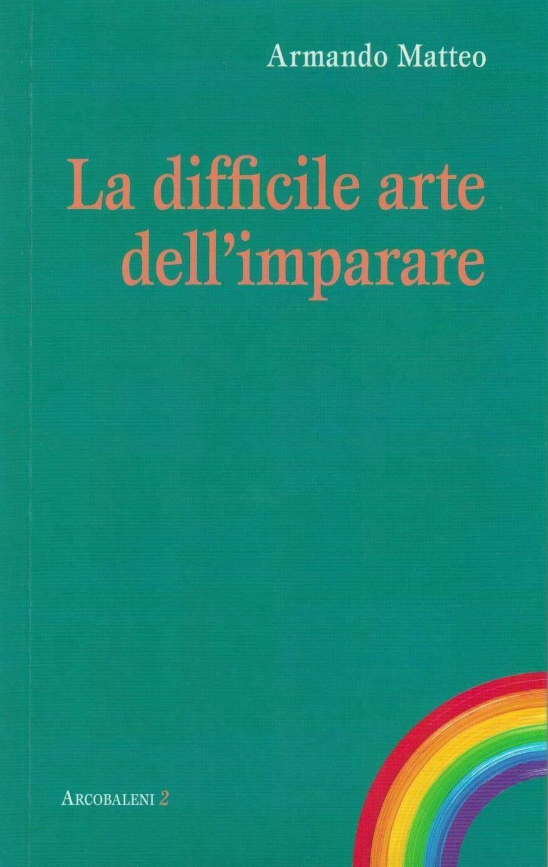 La difficile arte dell'imparare (Armando Matteo)