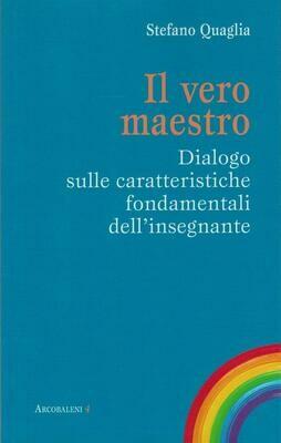Il vero maestro - Dialogo sulle caratteristiche fondamentali dell'insegnante (S. Quaglia)