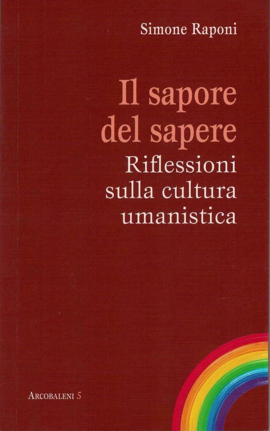 Il sapore del sapere - Riflessioni sulla cultura umanistica (S. Raponi)