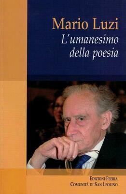 Mario Luzi - L'umanesimo della poesia (Autori vari)