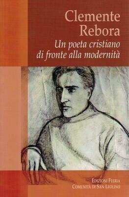 Clemente Rebora - Un poeta cristiano di fronte alla modernità (Autori vari)
