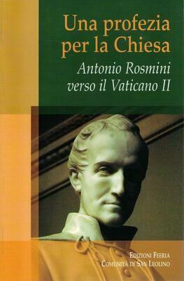Una profezia per la Chiesa - Antonio Rosmini verso il Vaticano II (Autori vari)