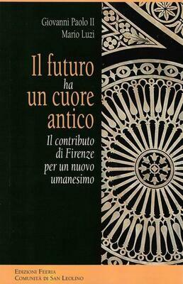 Il futuro ha un cuore antico (Giovanni Paolo II - Mario Luzi)