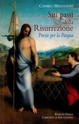 Sui passi della Risurrezione - Poesie per la Pasqua (Carmelo Mezzasalma)