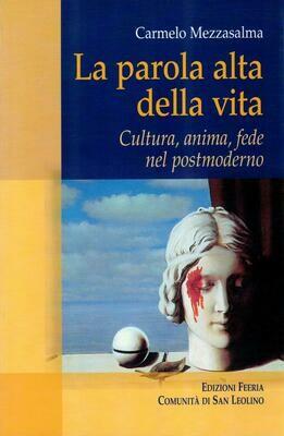 La parola alta della vita - Cultura, anima, fede nel postmoderno (C. Mezzasalma)