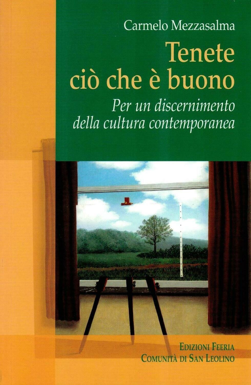 Tenete ciò che è buono - Per un discernimento della cultura contemporanea (C. Mezzasalma)