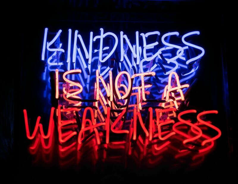Neon Sign - Kindness is not a weakness Neon Light Artwork