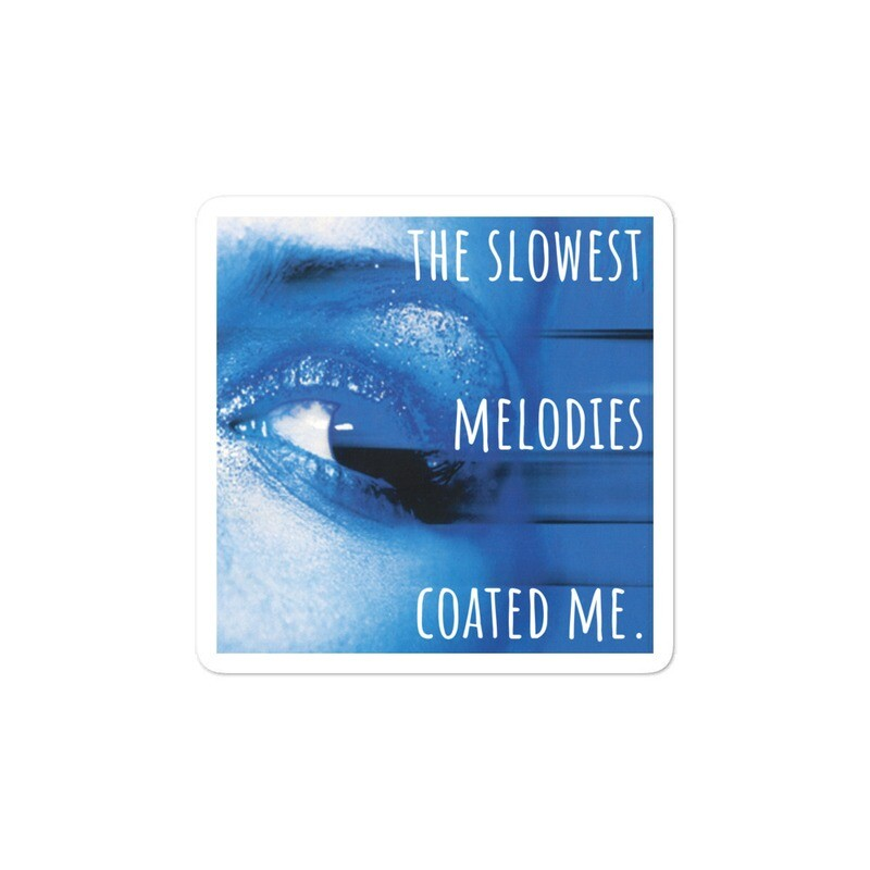 The Slowest Melodies Coated Me Bubble-free sticker