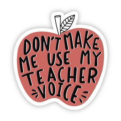 Don't Make Me Use My Teacher Voice Sticker (Big Moods)