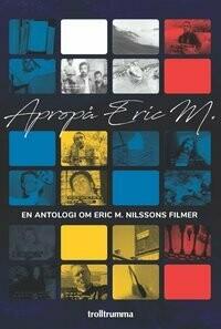 Apropå Eric M. En antologi om Eric M. Nilssons filmer