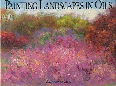 Painting Landscapes in Oils - HC/DJ First Edition 1991 - Mary Anna Goetz
