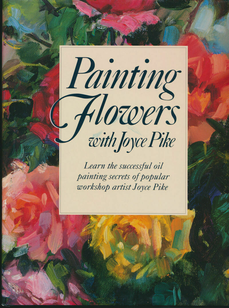 Painting Flowers with Joyce Pike 1992 HC/DJ First Edition