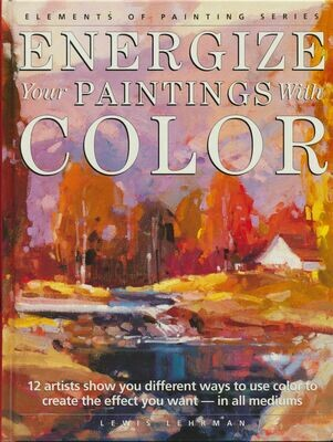 Energize Your Paintings With Color - Lehrman, Lewis Barrett - HC 1st Printing