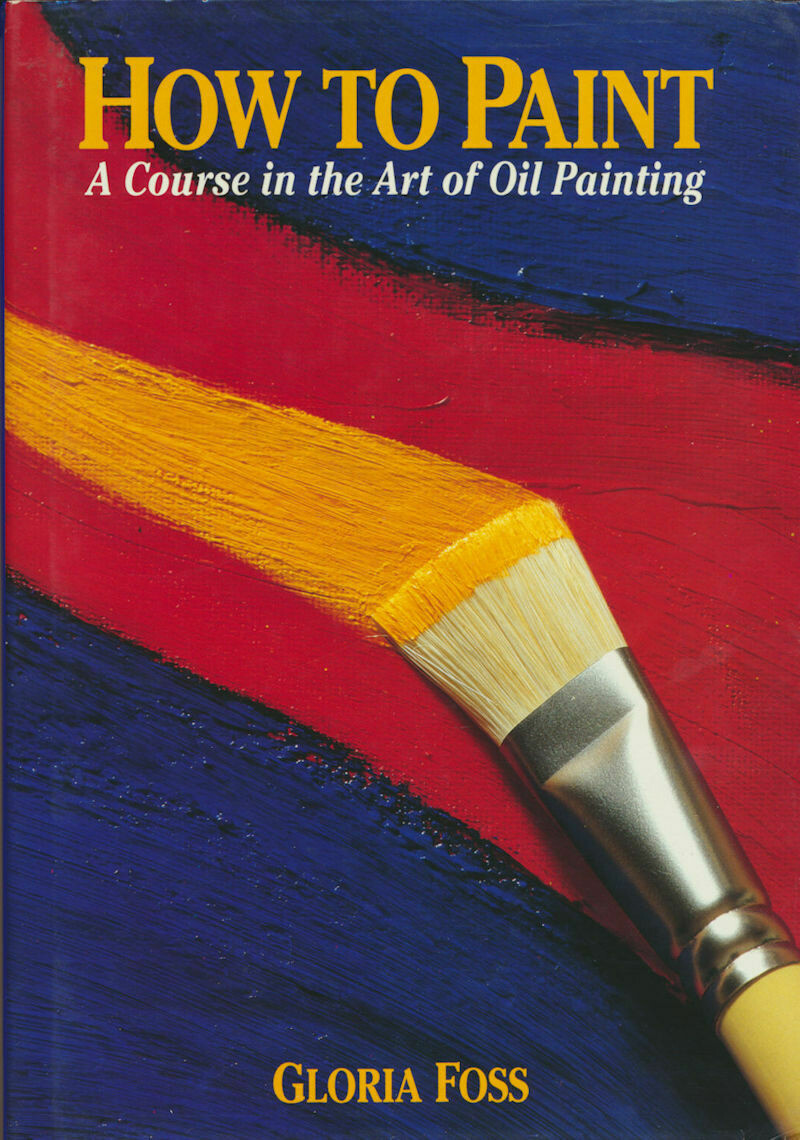 How To Paint - A Course in the Art of Oil Painting First Edition 1991