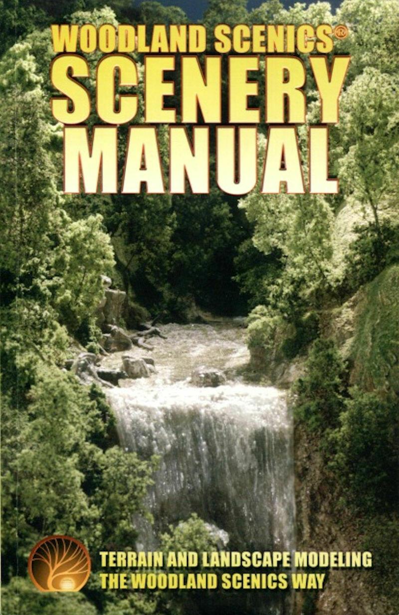 Scenery Manual - Terrain & Landscape Modeling the Woodland Scenics Way Woodland Scenics