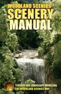Scenery Manual - Terrain & Landscape Modeling the Woodland Scenics Way Woodland Scenics
