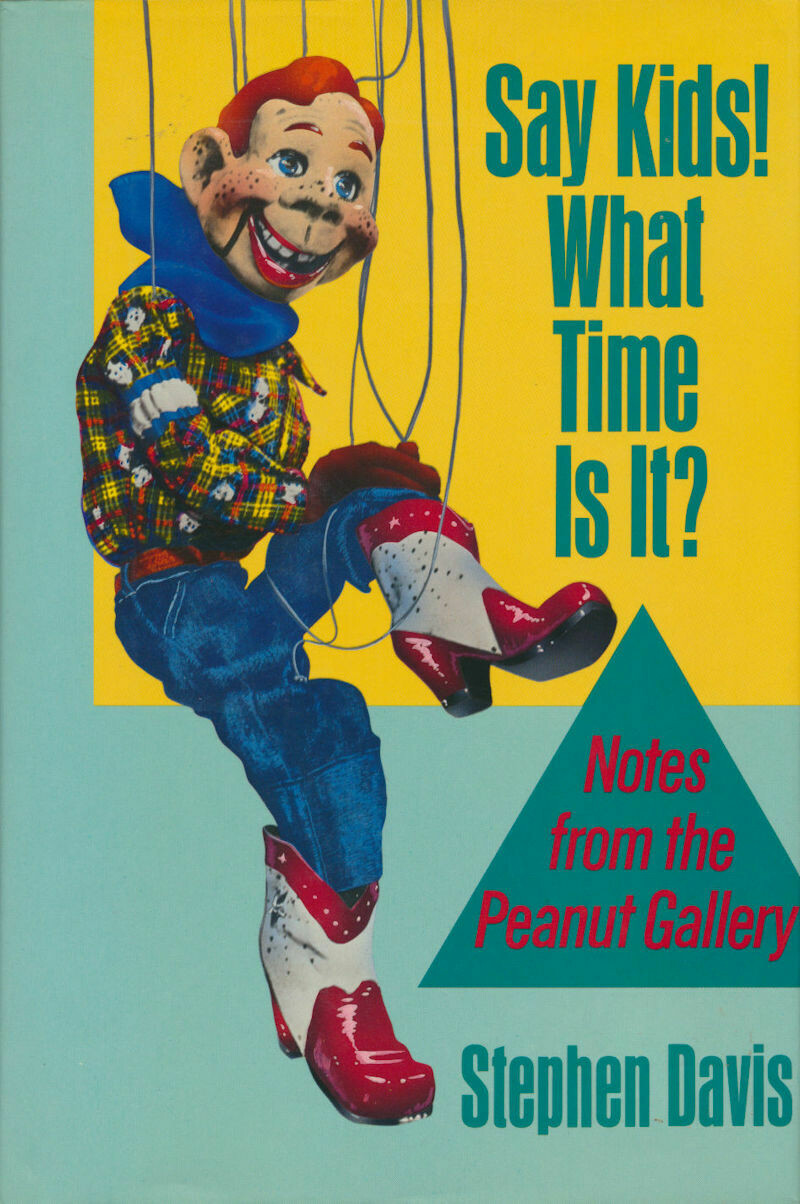 Say Kids! What Time is It? Notes From the Peanut Gallery - Stephen Davis HC/DJ