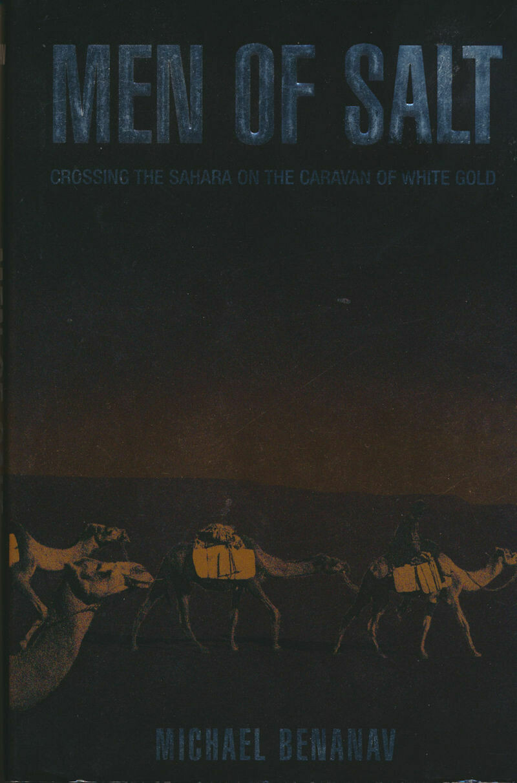 Men of Salt: Crossing the Sahara on the Caravan of White Gold HC/DJ 2006