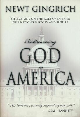 Rediscovering God in America Newt Gingrich Hard Cover w DJ 2006 1st