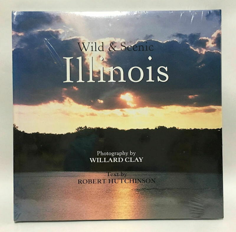 Wild & Scenic Illinois HC/DJ Sealed– by Willard Clay & Robert Hutchinson (2004)