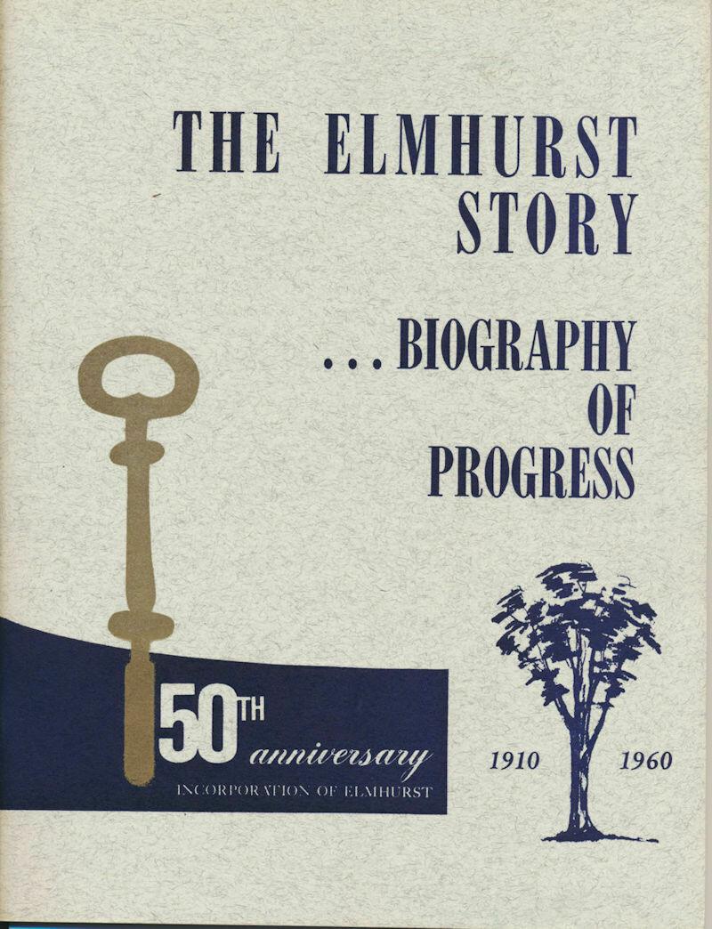 The Elmhurst (Illinois) Story. Biography Of Progress. 50th Anniversary Incorporation Of Elmhurst. 1910-1960 PB