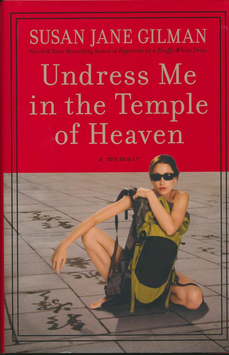 Undress Me in the Temple of Heaven by Susan Jane Gilman 1st HC/DJ Mar 2009