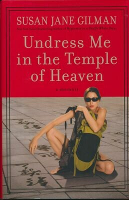 Undress Me in the Temple of Heaven by Susan Jane Gilman 1st HC/DJ Mar 2009