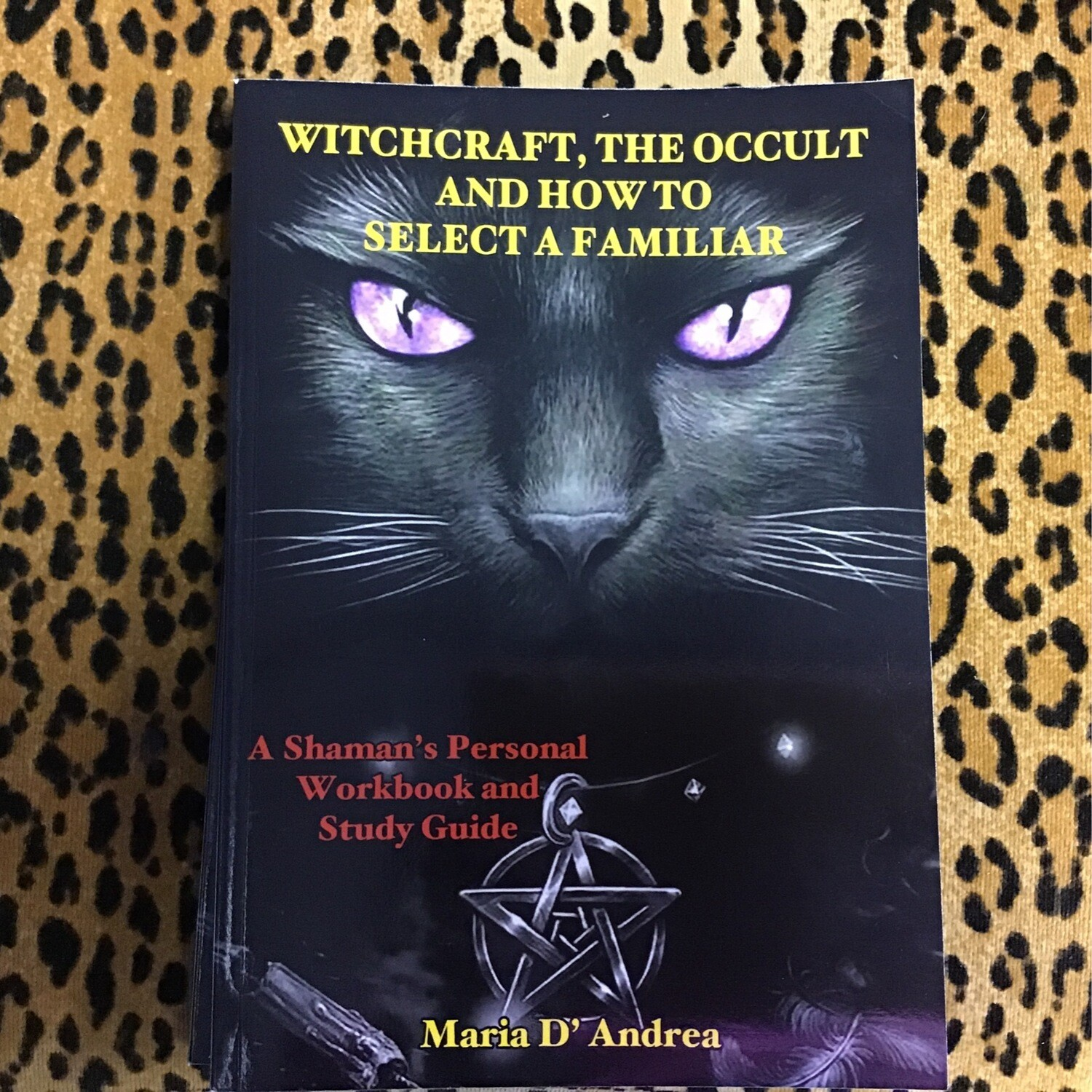 Witchcraft, The Occult and How to Select a Familiar by Maria D'Andrea