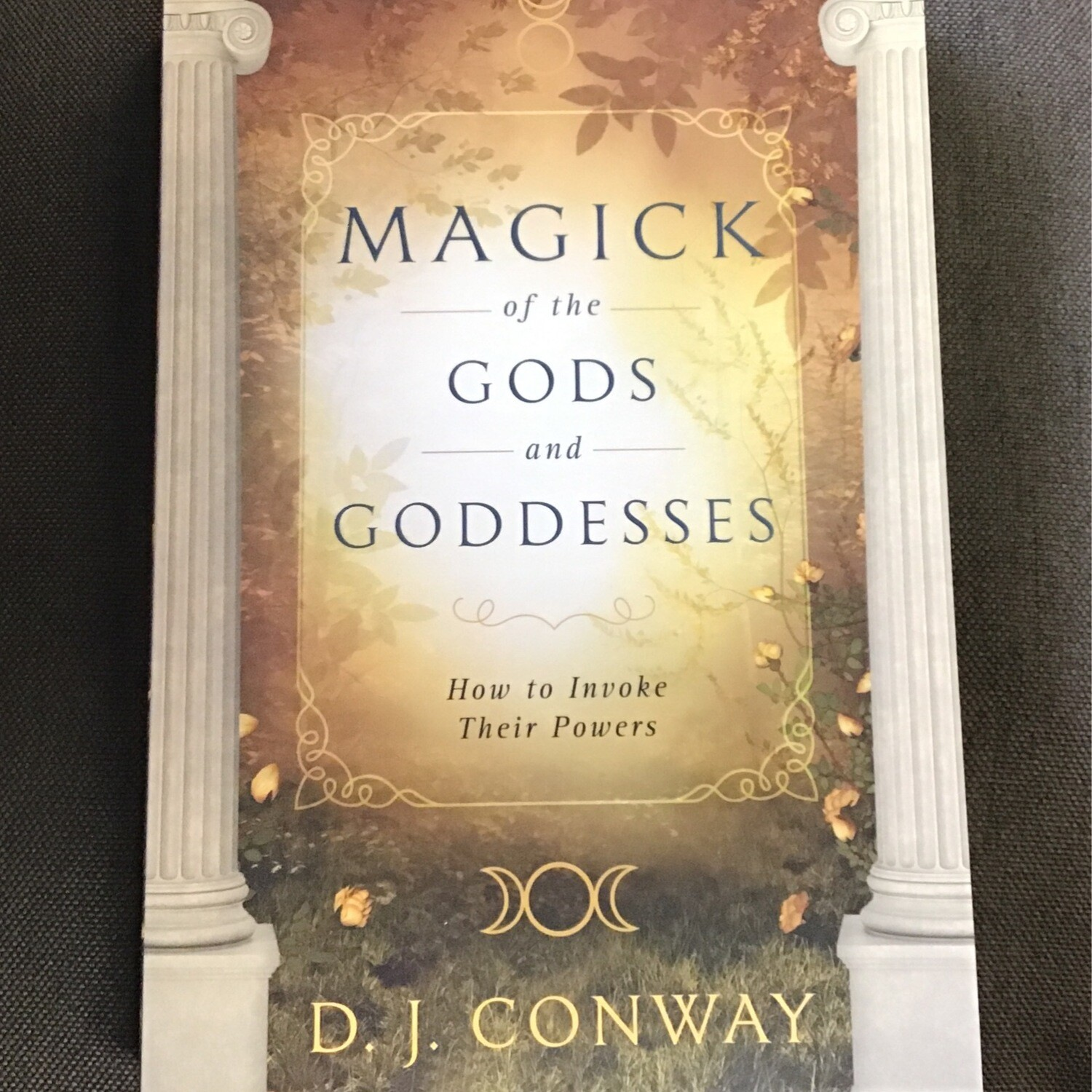 Magick of the Gods & Goddesses by D.J. Conway