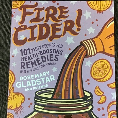 Fire Cider! by Rosemary Gladstar & Friends