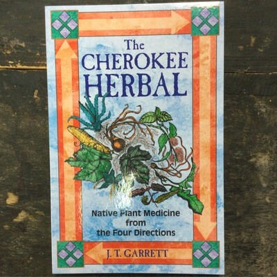 The Cherokee Herbal by J.T. Garrett