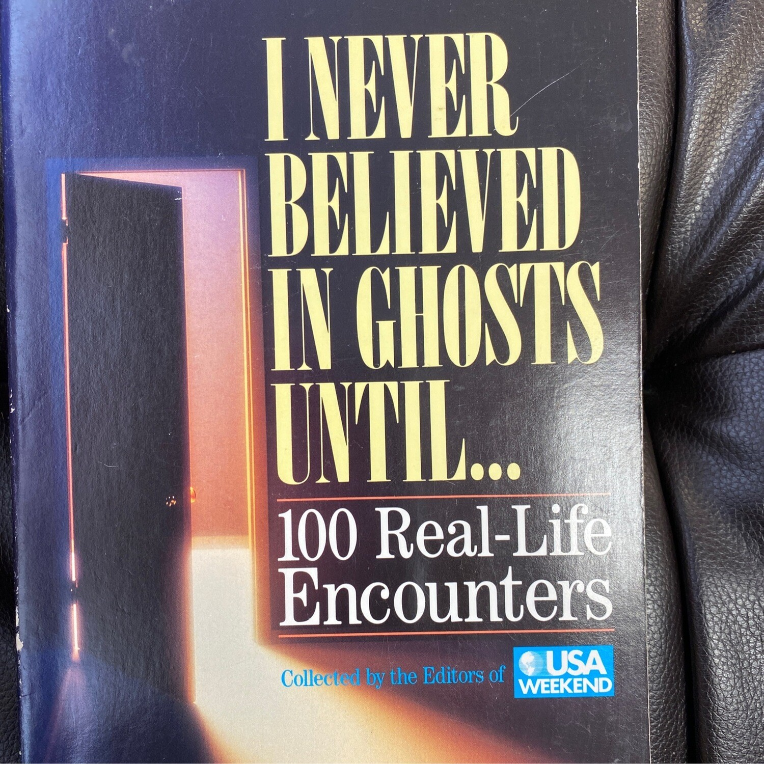 I Never Believed in Ghosts Until… 100 Real Life Encounters, A collection by the Editors of USA Weekend