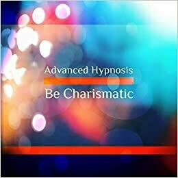 Be Charismatic Develop Your Charisma Hypnotherapy, Hypnosis  Download or CD