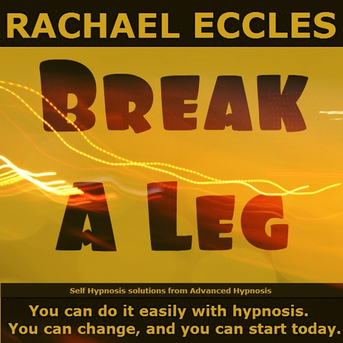 Break a Leg: Improve Performance and Overcome Stage Fright, Hypnotherapy, Hypnosis Download or CD