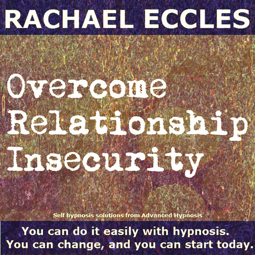 Overcome Relationship Insecurity Hypnotherapy Hypnosis Download or CD