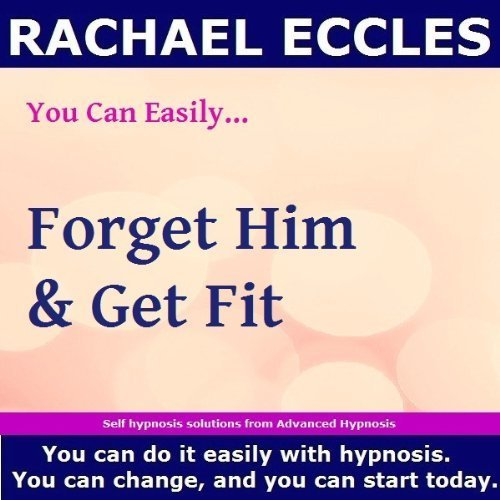 Forget Him & Get Fit, After Break Up Confidence & Motivation Hypnotherapy Hypnosis Download or CD