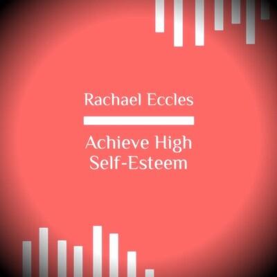 Achieve High Self Esteem, Feel Really Good About Yourself, High Self-Esteem Self Hypnosis Download or CD