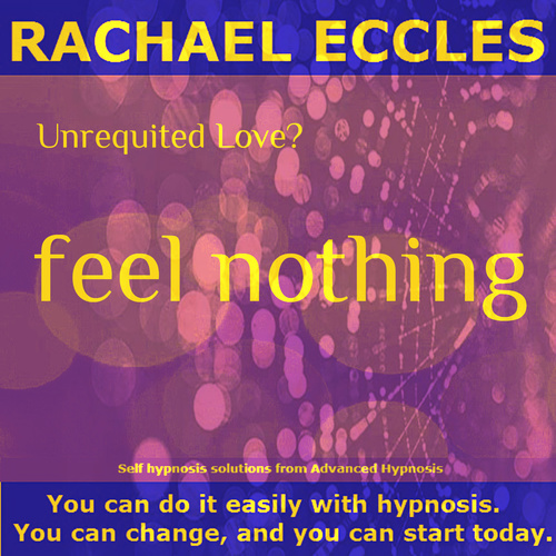 Unrequited Love - Feel Nothing: How to Move On Quickly & Painlessly When They Don't Love You Back, Hypnotherapy Self Hypnosis CD