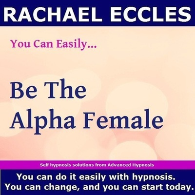 Be the Alpha Female, Self Hypnosis Hypnotherapy Hypnosis Download or CD