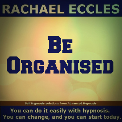 Be Organized Hypnotherapy for Improved Organization Hypnosis Download or CD