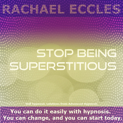 Stop Being Superstitious, Stop Thinking Superstitiously Stop Believing in Superstitions, Hypnosis Download or CD