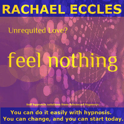 Unrequited Love - Feel Nothing: How to Move On Quickly & Painlessly When They Don't Love You Back, Hypnotherapy Self Hypnosis Download or CD