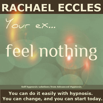 Your Ex - Feel Nothing Hypnotherapy to Gain Emotional Control Following Relationship Breakdown, Hypnosis Download or CD