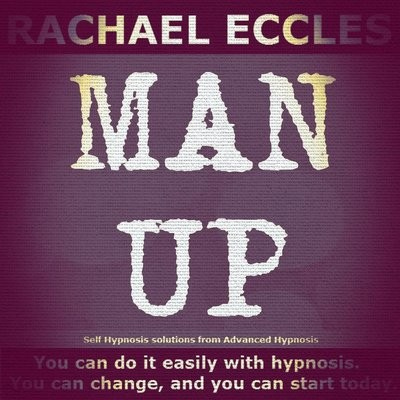 Man Up: Male Confidence Booster Hypnotherapy Self Hypnosis Download or CD